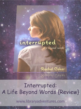 Interrupted: A Life Beyond Words {Review} - A lovely book for your teenage daughter | www.libraryadventure.com