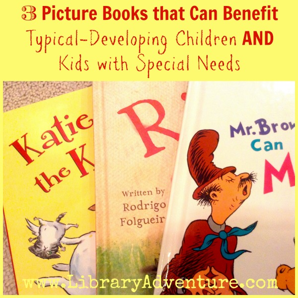3 Picture Books that Can Benefit Typical-Developing Children AND Kids with Special Needs {LibraryAdventure.com}