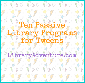 Ten Passive Library Programs for Tweens