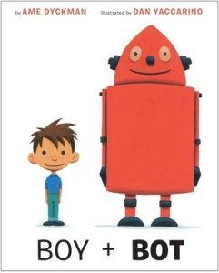 Boy + Bot by Ame Dyckman, Illustrated by Dan Yaccarino