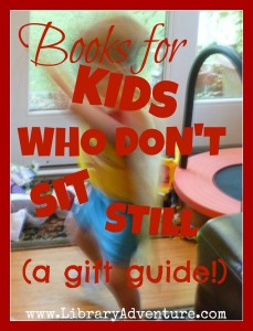 Books for Kids Who Don't Sit Still (a Gift Guide)