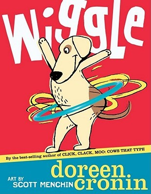 Wiggle by Doreen Cronin, Illustrated by Scott Menchin