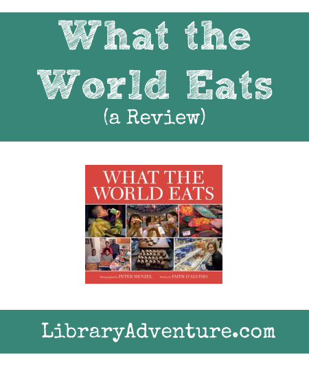 What the World Eats (a Review) by Vanessa at LibraryAdventure.com