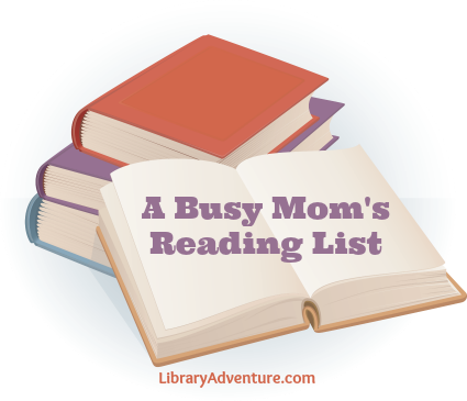 A Busy Mom's Reading List on LibraryAdventure.com