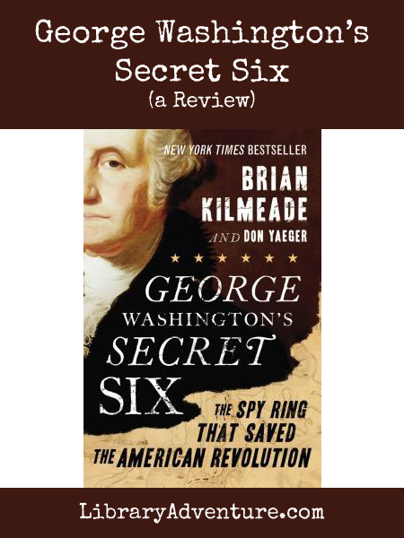 George Washington's Secret Six: The Spy Ring That Saved the American Revolution (a Review)