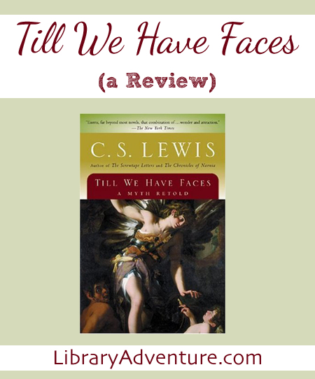 Till We have Faces by C.S. Lewis (a Review) on LibraryAdventure.com