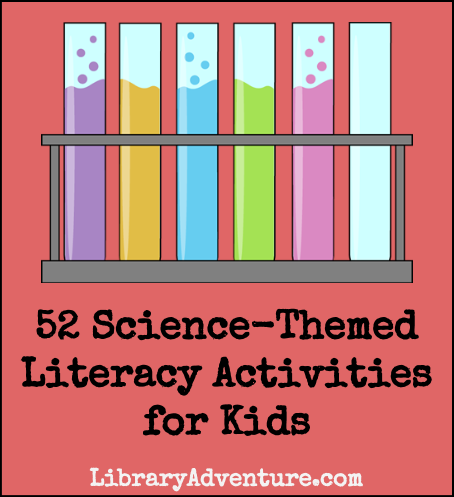 52 Science-Themed Literacy Activities for Kids on LibraryAdventure.com