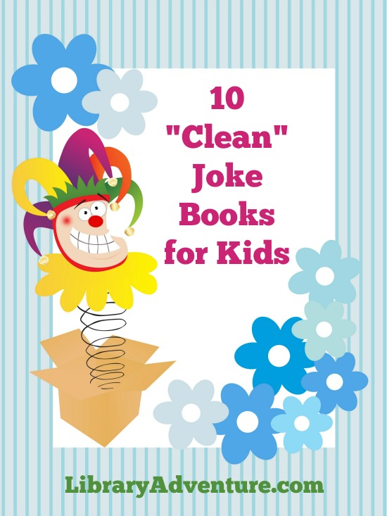 "10 ""Clean"" Joke Books for Kids on LibraryAdventure.com"