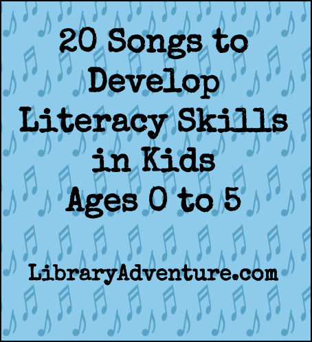 20 Songs to Develop Literacy Skills in Kids Ages 0 to 5 years from LibraryAdventure.com
