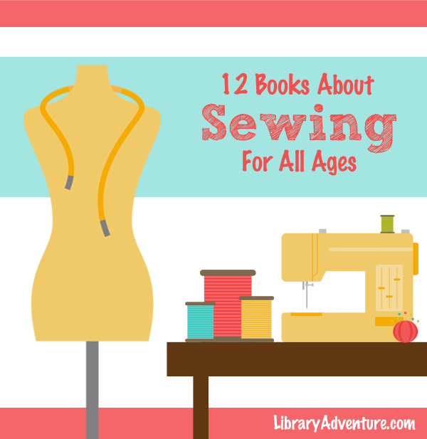 12 Books About Sewing For All Ages from LibraryAdventure.com