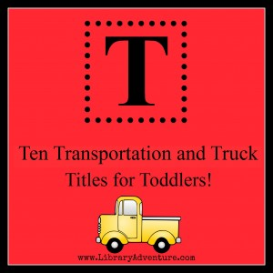 10 Transportation and Truck Titles for Toddlers from LibraryAdventure.com