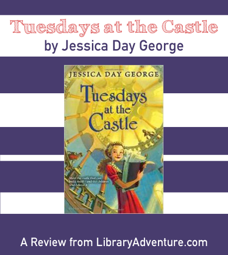 Tuesdays at the Castle by Jessica Day George - a review on LibraryAdventure.com