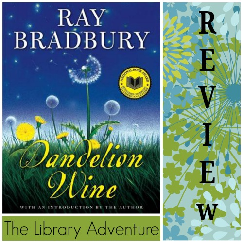Dandelion Wine by Ray Bradbury (A Review)