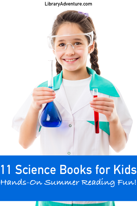 11 Science Books for Kids - Hands-On Summer Reading Fun at LibraryAdventure.com
