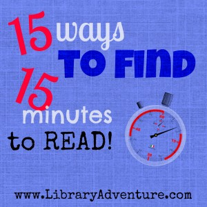 15 Ways to Find 15 Minutes to Read from LibraryAdventure.com