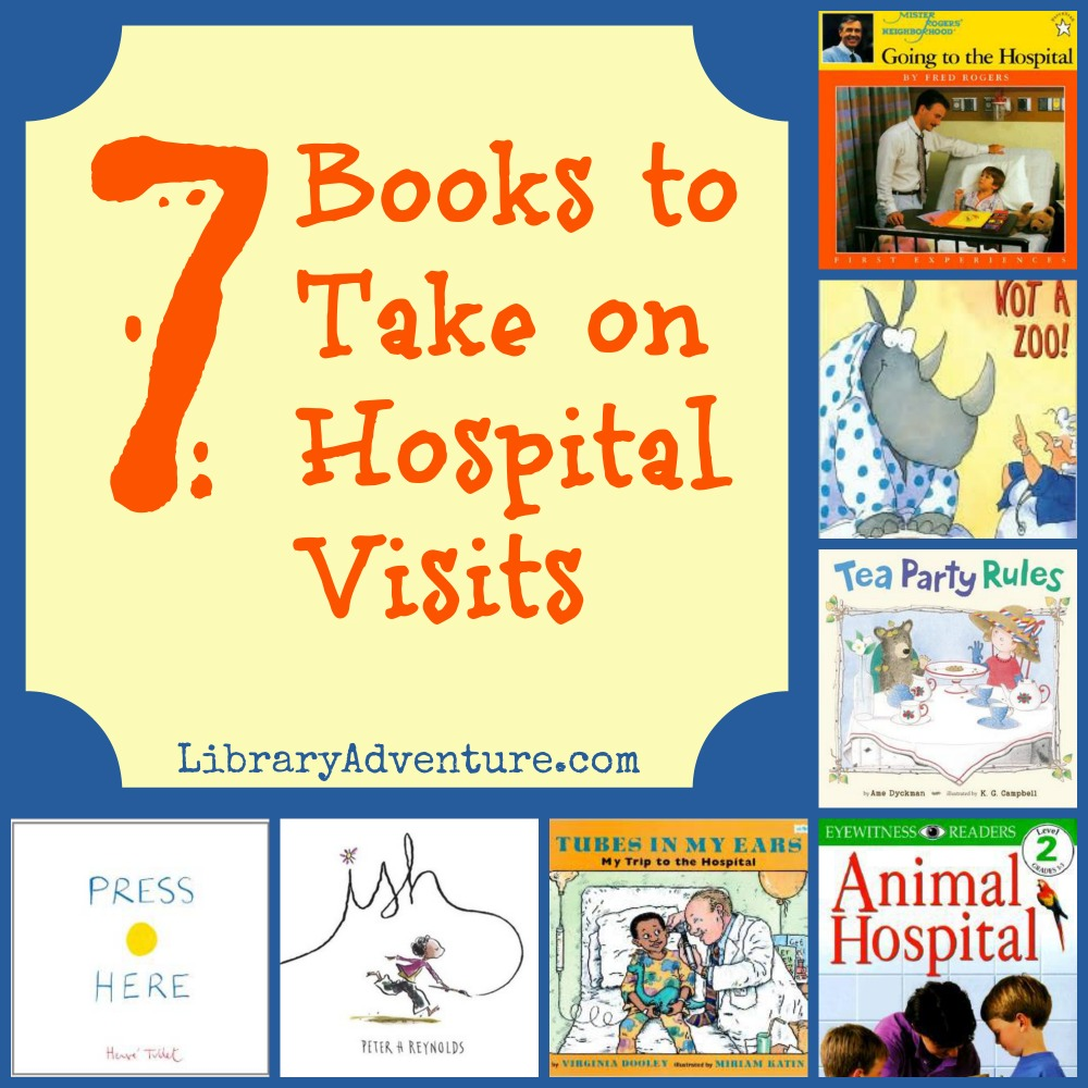 7 picture books to take on hospital visits (books about hospitals and books just fun for when in a hospital) - LibraryAdventure.com