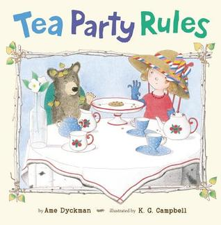 Tea Party Rules by Ame Dyckman, illustrated by K.G. Campbell