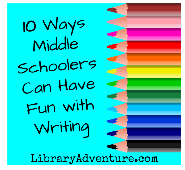 10 Ways Middler Schoolers Can Have Fun with Writing
