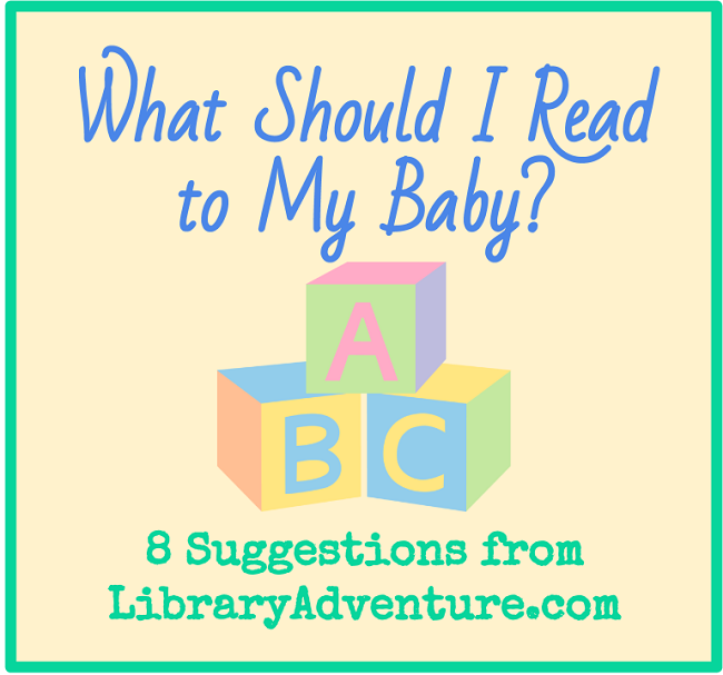 What Should I Read to My Baby? - 8 Suggestions from LibraryAdventure.com