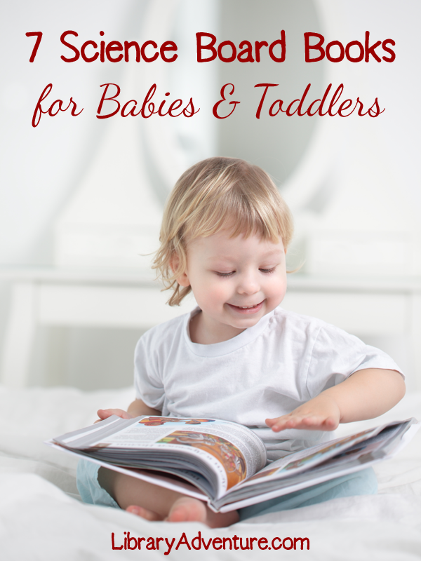 7 Science Board Books for Babies and Toddlers from LibraryAdventure.com