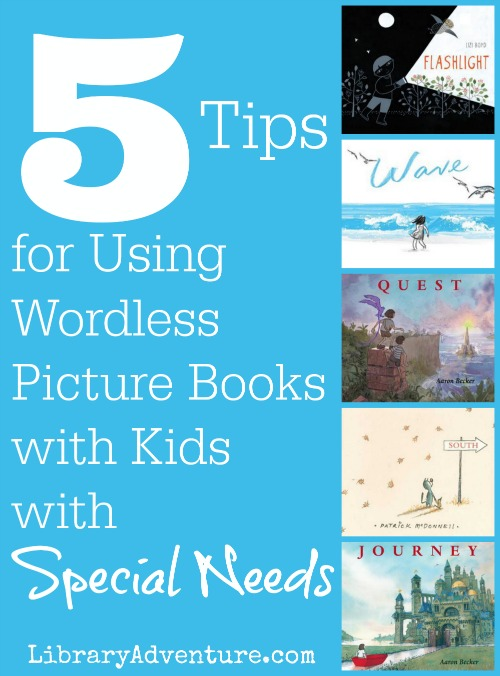 5 tips for using wordless picture books with kids with special needs, plus a few book recommendations and other resources! {LibraryAdventure.com}
