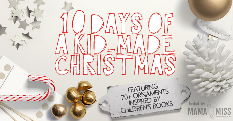 10 Days of Kid-Made Christmas Ornaments