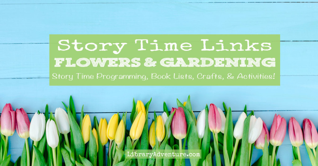 Story Time Links: Flowers & Gardening - Story time programing, book lists, crafts, & activities