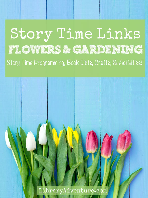 Story Time Links: Flowers & Gardening - Story time programming, book lists, crafts, & activities